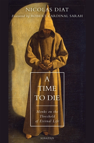 A Time to Die Monks on the Threshold of Eternal Life / Nicolas Diat