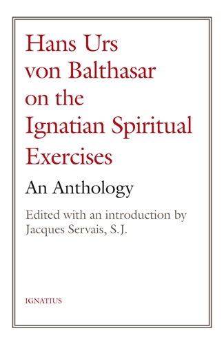 Hans Urs von Balthasar on the Spiritual Exercises An Anthology / Edited by Jacques Servais SJ/ Fr Hans Urs Von Balthasar