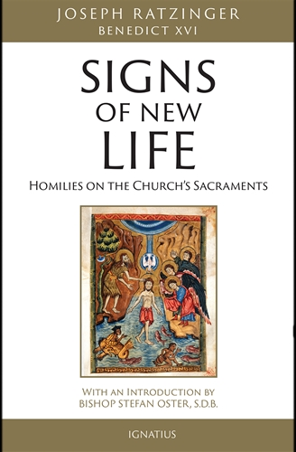 Signs of New Life Homilies on the Church's Sacraments / Cardinal Joseph Ratzinger