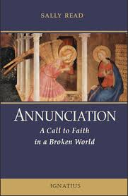 Annunciation A Call to Faith in a Broken World / Sally Read