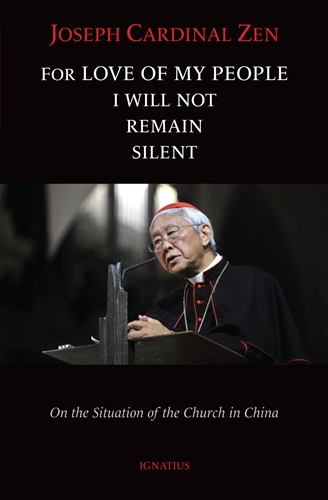 For Love of My People I Will Not Remain Silent On the Situation of the Church in China / Cardinal Joseph Zen