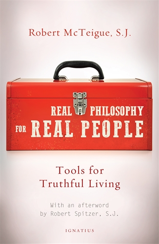 Real Philosophy for Real People / Robert McTeigue SJ