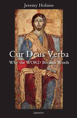 Cur Deus Verba  Why the Word Became Words / Jeremy Holmes