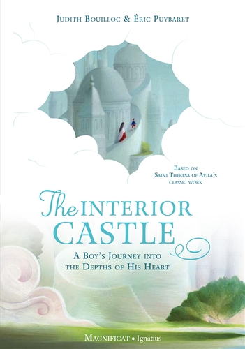 The Interior Castle A Boy's Journey into the Riches of Prayer / Judith Bouilloc