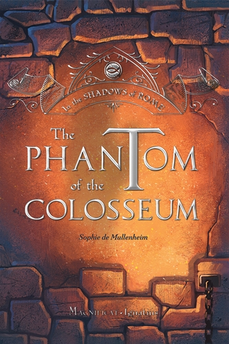 The Phantom of the Colosseum  In the Shadows of Rome Volume 1 / Sophie De Mullenheim