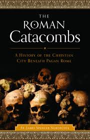 Roman Catacombs A History of the Christian City Beneath Pagan Rome / Rev James Spencer Northcote
