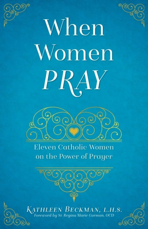 When Women Pray Eleven Catholic Women on the Power of Prayer / Kathleen Beckman