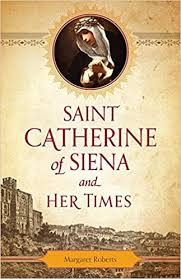 Saint Catherine of Siena and Her Times / Margaret Roberts