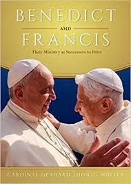 Benedict and Francis Their Ministry as Successors to Peter / Cardinal Gerhard Ludwig Muller