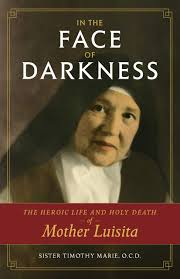 In the Face of Darkness The Heroic Life and Holy Death of Mother Luisita / Sr Timothy Marie Kennedy OCD