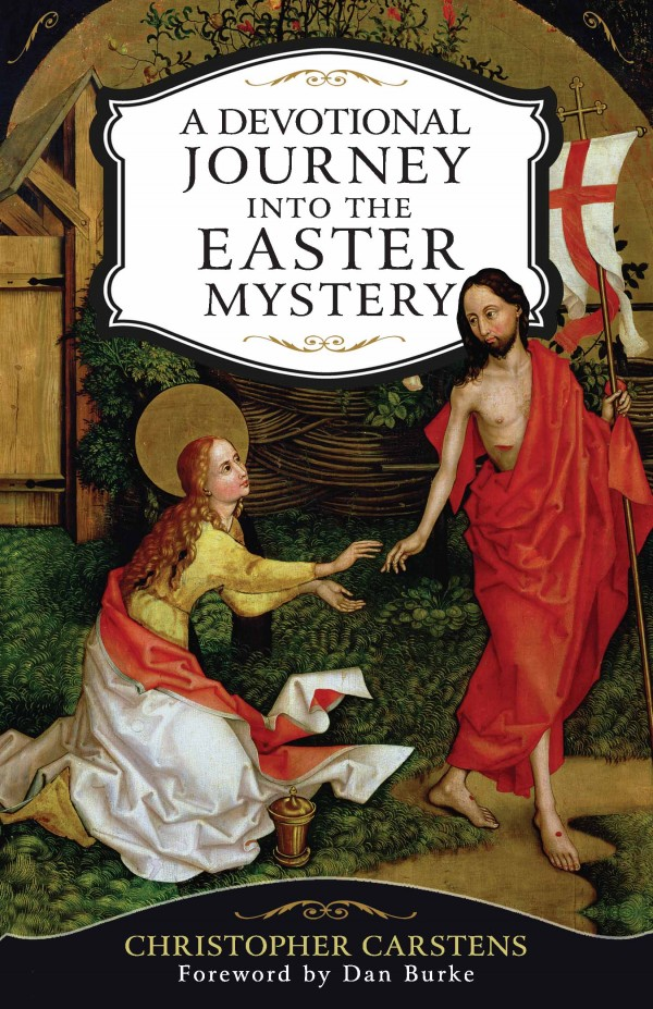 A Devotional Journey into the Easter Mystery How Prayerful Participation in the Paschal Mystery Brings Life, Joy, and Happiness / Christopher Carstens