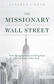 The Missionary of Wall Street From Managing Money to Saving Souls on the Streets of New York /Stephen Auth