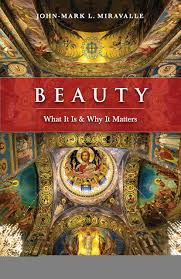 Beauty What It is and Why It Matters / John-Mark L Miravalle
