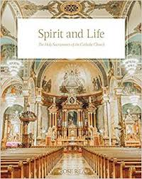 Spirit and Life The Holy Sacraments of the Catholic Church / Rose Rea