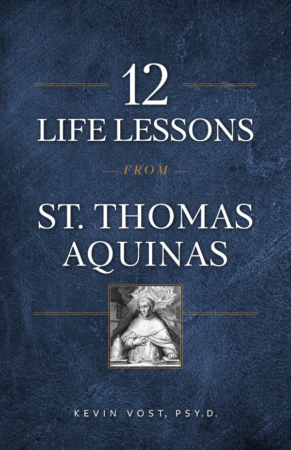 12 Life Lessons from St Thomas Aquinas Timeless Spiritual Wisdom for Our Turbulent Times / Kevin Vost PsyD