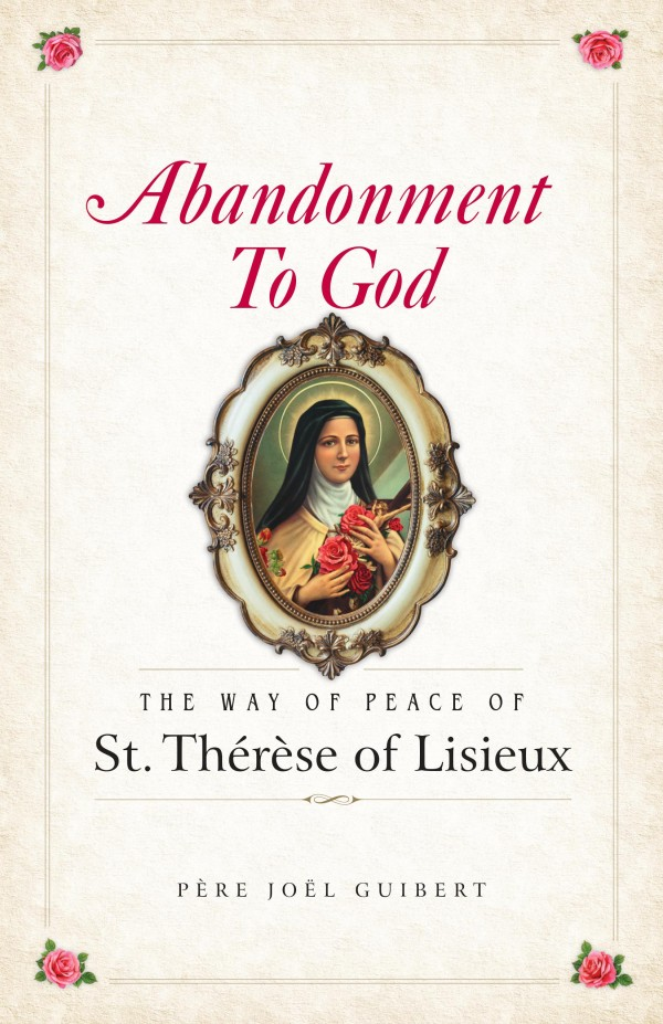 Abandonment to God The Way of Peace of St Therese of Lisieux / Fr Joel Guibert