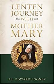 A Lenten Journey with Mother Mary / Edward Looney