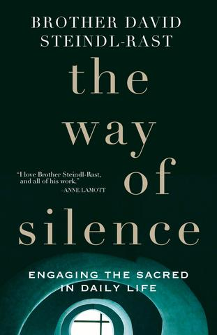 The Way of Silence: Engaging the Sacred in Daily Life / Brother David Steindl-Rast