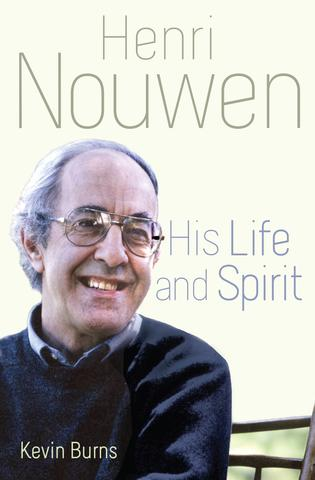 Henri Nouwen His Life and Spirt / Kevin Burns