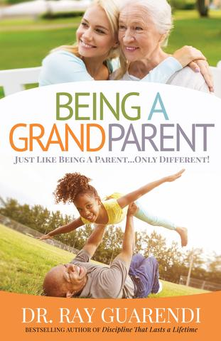 Being a Grandparent: Just Like Being a Parent ... Only Different / Dr. Ray Guarendi