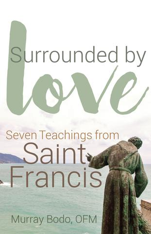 Surrounded by Love: Seven Teachings of St. Francis / Murray Bodo, OFM