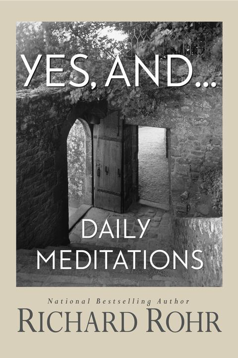 Yes, And... Daily Meditations / Richard Rohr
