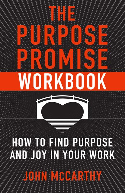 The Purpose Promise Workbook: How to Find Purpose and Joy in Your Work / John McCarthy