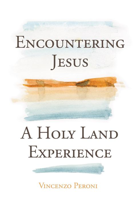 Encountering Jesus A Holy Land Experience / Vincenzo Peroni