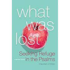 What Was Lost  Seeking Refuge in the Psalms / Maureen O'Brien