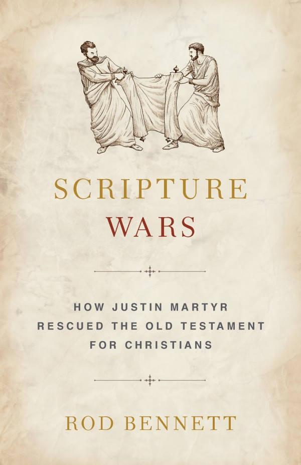 Scripture Wars How Justin Martyr Rescued the Old Testament for Christians / Rod Bennett