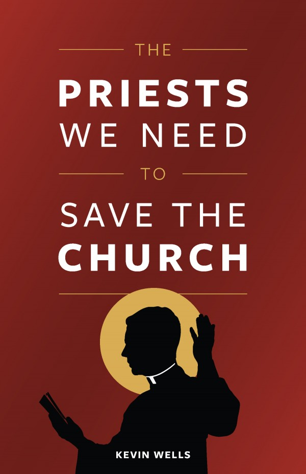 The Priests We Need to Save the Church / Kevin Wells