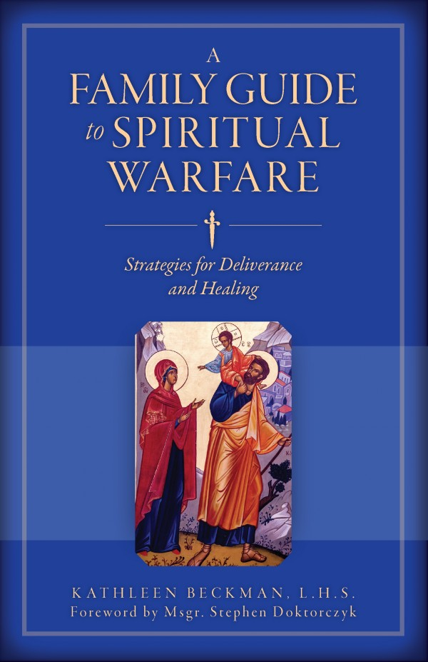 A Family Guide to Spiritual Warfare  Strategies for Deliverance and Healing / Kathleen Beckman