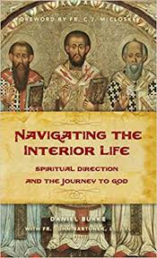 Navigating the Interior Life Spiritual Direction and the Journey to God / Dan Burke