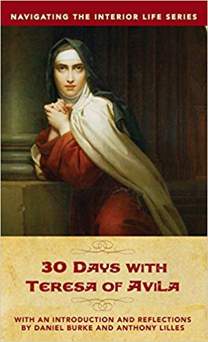 30 Days with Teresa of Avila / Anthony Lilles and Dan Burke