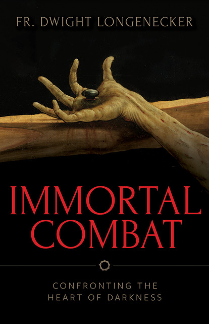 Immortal Combat Confronting the Heart of Darkness / Dwight Longnecker