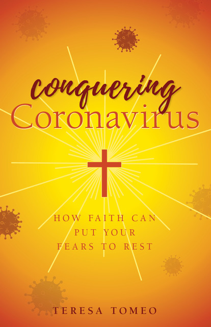 Conquering Coronavirus How Faith Can Put Your Fears to Rest / Teresa Tomeo