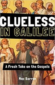 Clueless in Galilee: A Fresh Take on the Gospels / Mac Barron
