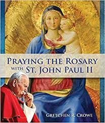 Praying the Rosary with St John Paul II  / Gretchen R Crowe