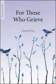 For Those Who Grieve / Jeannie Ewing
