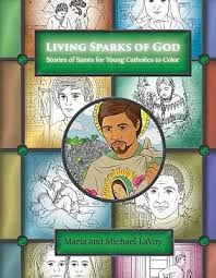 Living Sparks of God Stories of Saints for Young Catholics to Colour /  Maria Lavoy