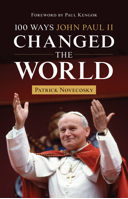 100 Ways John Paul II Changed the World / Patrick Novecosky