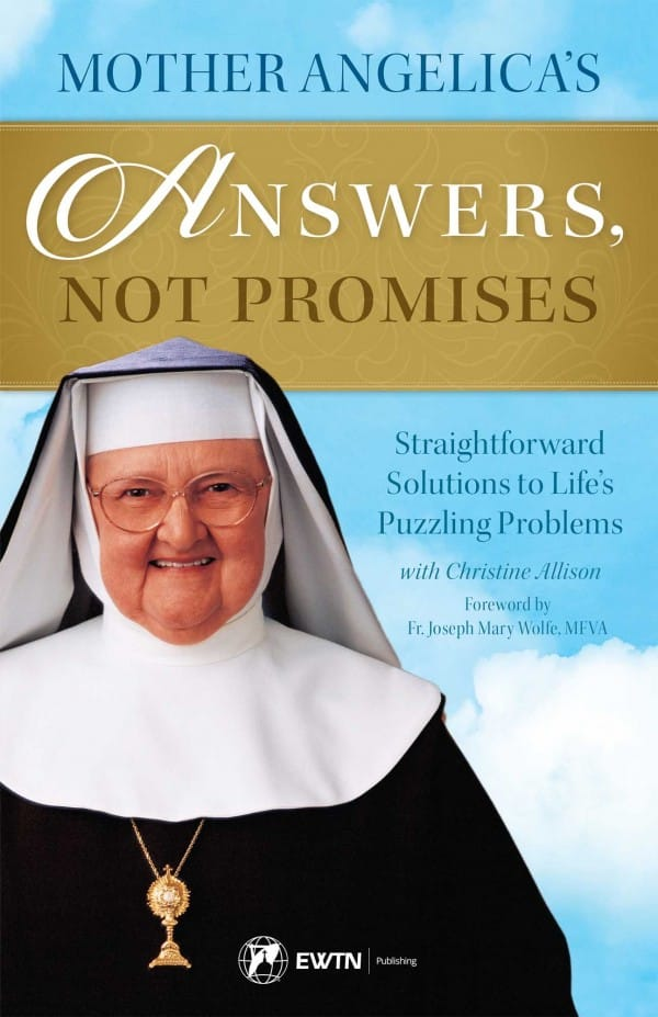 Mother Angelica's Answers, Not Promises Straightforward Solutions to Life's Puzzling Problems  Paperback/ Mother Angelica