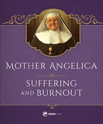 Mother Angelica on Suffering and Burnout / Mother Angelica