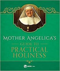 Mother Angelica's Guide to Practical Holiness / Mother Angelica