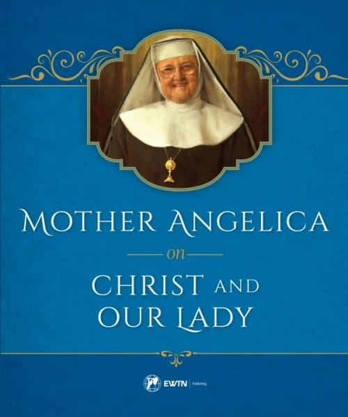 Mother Angelica on Christ and Our Lady / Mother Angelica