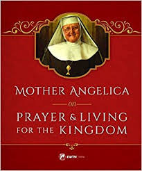 Mother Angelica on Prayer And Living for the Kingdom / Mother Angelica