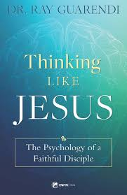 Thinking Like Jesus The Psychology of a Faithful Disciple / Dr Ray Guarendi