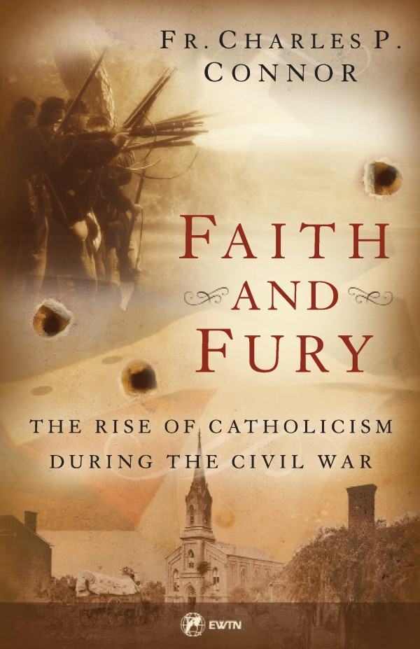 Faith and Fury The Rise of Catholicism During the Civil War / Fr Charles Connor