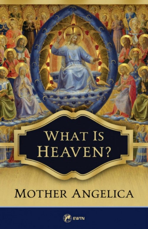 What is Heaven? / Mother Angelica