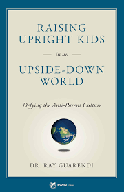 Raising Upright Kids In an Upside-Down World / Dr Ray Guarendi